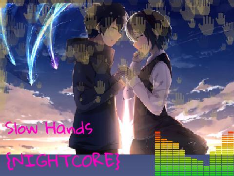 Slow Hands {NIGHTCORE}