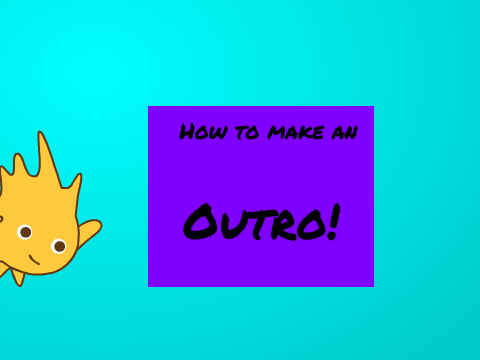 how to make an outro on scratch
